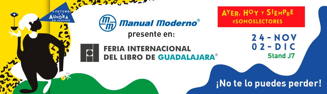 EDITORIAL EL MANUAL MODERNO Y La Feria Internacional del Libro de Guadalajara te espera del 24 de noviembre al 2 de diciembre de 2018. Portugal será el Invitado de Honor
