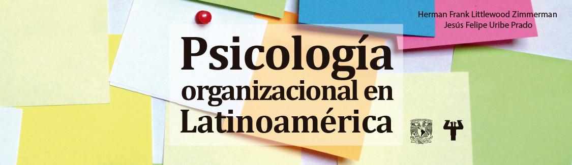 Novedad en psicología. Psicología organizacional en Latinoamérica de Herman Littlewood y Uribe Prado. click para conocer más detalles