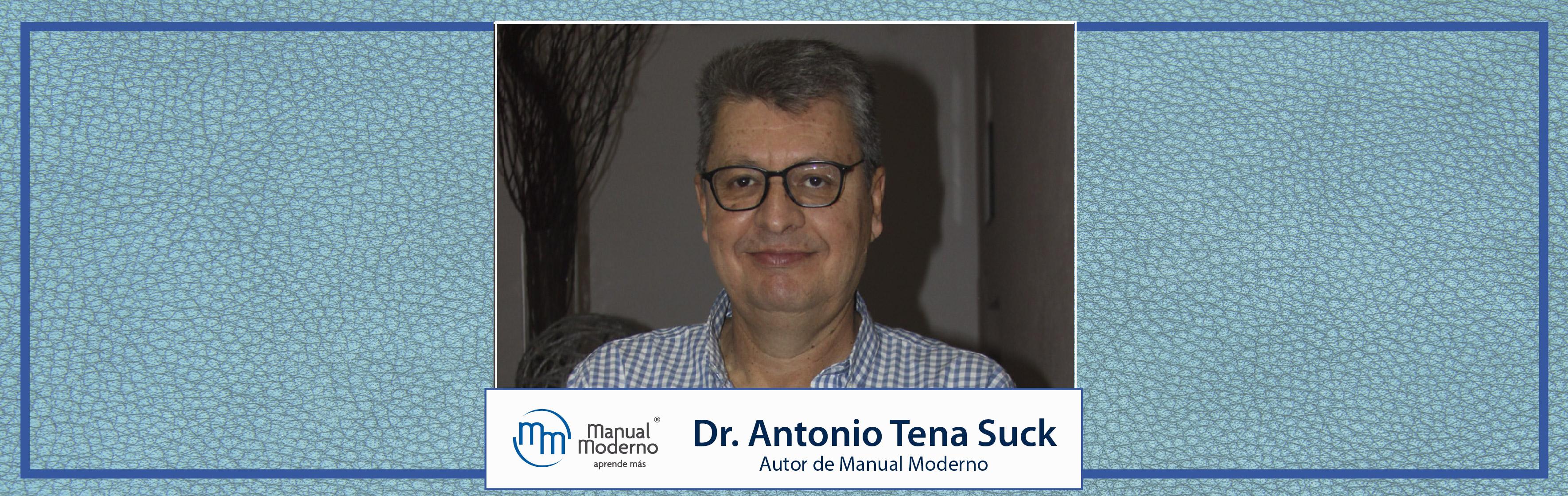 NUESTROS AUTORES. Dr. Antonio Tena Suck